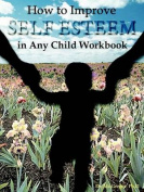 How to Improve Self-Esteem in Any Child Workbook