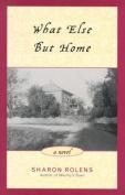 What Else But Home: A Novel
