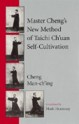 Master Cheng's New Method of Tai Chi Self-cultivation