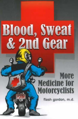 Blood, Sweat and 2nd Gear: More Medicine for Motorcyclists