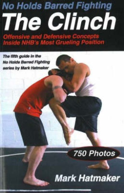 No Holds Barred Fighting, the Clinch: Offensive and Defensive Concepts Inside NHB's Most Grueling Position
