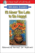 It's Never Too Late to Be Happy!