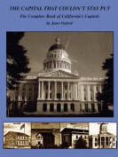 The Capital That Couldn't Stay Put, the Complete Book of California's Capitols