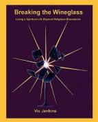 Breaking the Wineglass, Living a Spiritual Life Beyond Religious Boundaries