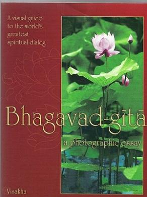 Bhagavad-gita: A Visual Guide to the World's Greatest Spiritual Dialog : a Photographic Essay : a Summary Study of His Divine Grace A.C. Bhaktivedanta Swami Prabhupada's Bhagavad-gita as It Is