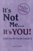 It's Not ME...it's You