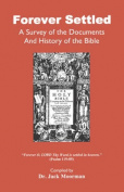Forever Settled, a Survey of the Documents and History of the Bible