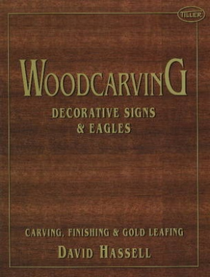 Woodcarving: Decorative Signs and Eagles
