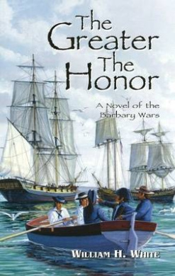 The Greater the Honor: A Novel of the Barbary Wars