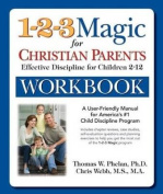 The 1-2-3 Magic for Christian Parents Workbook