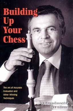 Building Up Your Chess: The Art of Accurate Evaluation and Other Winning Techniques