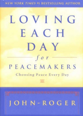 Loving Each Day for Peacemakers: Choosing Peace Every Day