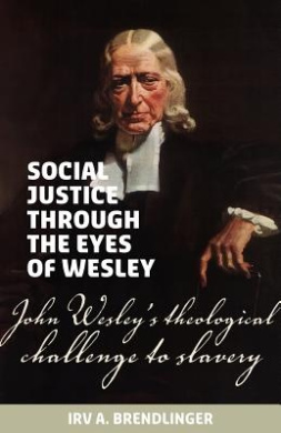 Social Justice Through the Eyes of Wesley: John Wesley's Theological Challenge to Slavery