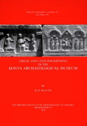 Greek and Latin Inscriptions in the Konya Archaeological Musuem