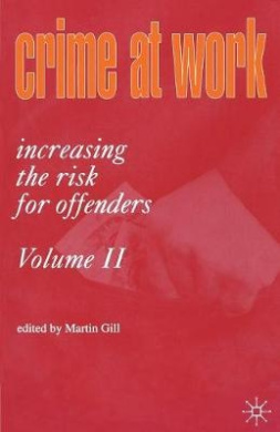Crime at Work: Increasing the Risk for Offenders: v. 2
