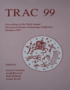 TRAC 98 Proceedings of the Eighth Annual Theoretical Roman Archaeology Conference, Leicester 1998