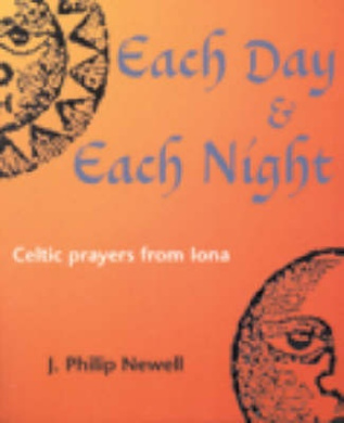 Each Day and Each Night: Celtic Prayers from Iona