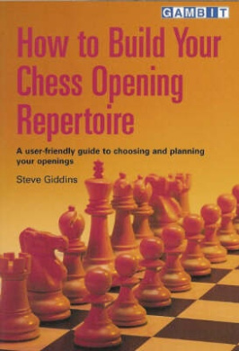 How to Build Your Chess Opening Repertoire: A User-friendly Guide to Choosing and Planning Your Openings
