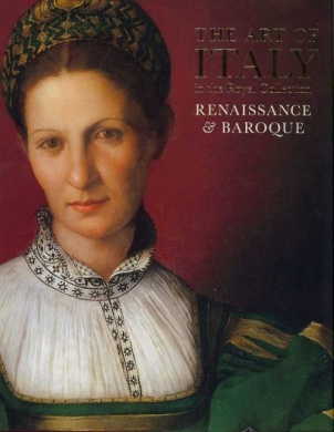 The Art of Italy: In the Royal Collection: Renaissance and Baroque