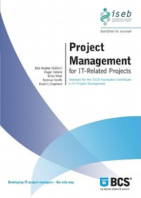 Project Management for IT-related Projects: Textbook for the ISEB Foundation Certificate in IS Project Management