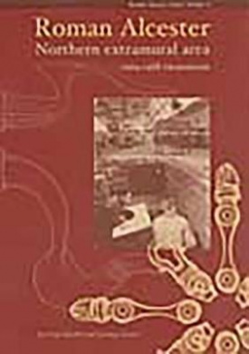 Roman Alcester: Northern Extramural Area -  1969-1988 Excavations: v. 3 (Research Report Series)