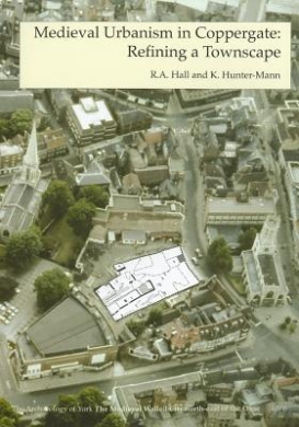Medieval Urbanism in Coppergate: Refining a Townscape: Fasc. 6 (Archaeology of York S.)