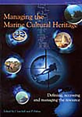 Managing the Marine Cultural Heritage: Defining, Accessing and Managing the Resource (CBA Research Reports)
