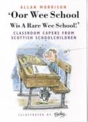 Oor Wee School...Wis a Rare Wee School!