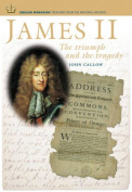 James II: The Triumph and the Tragedy (English Monarchs
