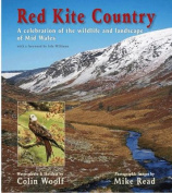 Red Kite Country - A Celebration of the Wildlife and Landscape of Mid Wales