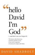 Hello David I'm God