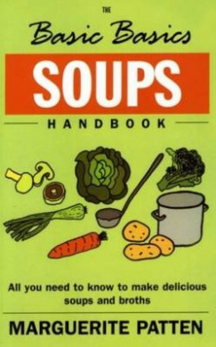 The Basic Basics Soups Handbook: All You Need to Know to Make Delicious Soups and Broths (The basic basics)