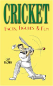 Cricket: Facts, Figures & Fun