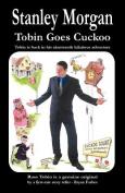 Tobin Goes Cuckoo
