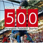 500 Strangest Football Stories