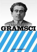 A Rebels Guide To Gramsci