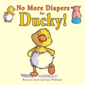 No More Diapers for Ducky! [Board book]