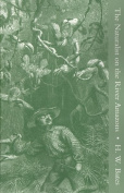 Naturalist on the River Amazons, a Record of Adventures, Habits of Animals, Sketches of Brazilian and Indian Life, and Aspects of Nature Under the Equator, During Eleven Years of Travel