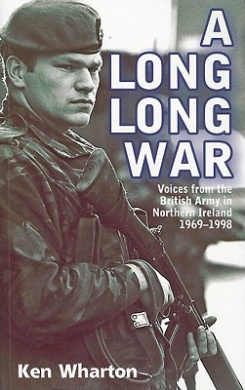 A Long Long War: Voices from the British Army in Northern Ireland 1969-98