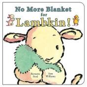 No More Blanket for Lambkin [Board book]