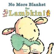 No More Blanket for Lambkin! [Board Book]