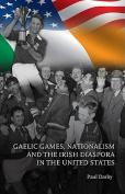 Gaelic Games, Nationalism and the Irish Diaspora in the United States