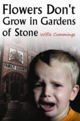 Flowers Don't Grow in Gardens of Stone