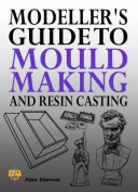 Modeller's Guide to Mould Making and Resin Casting