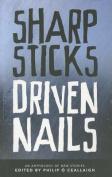 Sharp Sticks Driven Nails