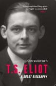 T. S. Eliot: A Short Biography