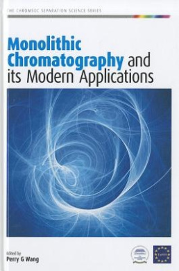 Monolithic Chromatography and Its Modern Applications (Chromsoc Separation Science Series)
