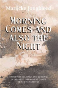 Morning Comes and Also the Night