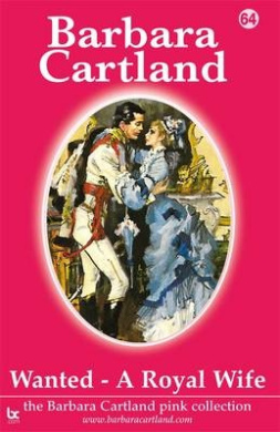 Wanted - a Royal Wife (The Barbara Cartland Pink Collection)