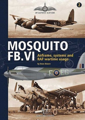 Mosquito FB.VI: Airframe, Systems and RAF Wartime Usage (Aviation Guide - No Model Content)